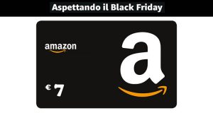 buono Amazon 7 euro aspettando il black friday 2018